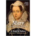 Free Gift: Mary Queen of Scots: A Study in Failure by Jenny Wormald