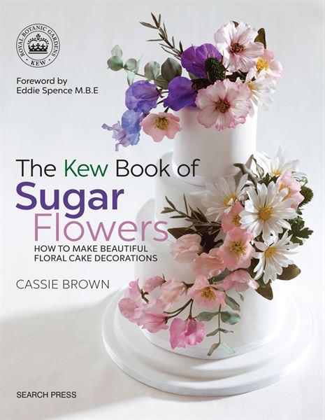 Kew Book of Sugar Flowers Cassie Brown