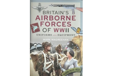 Britain's Airborne Forces of WWII by Mark Magreehan