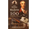 The Duke of Wellington in 100 Objects