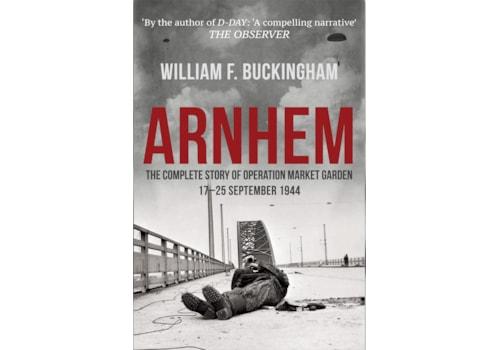 Arnhem, the complete story of Operation Market Garden