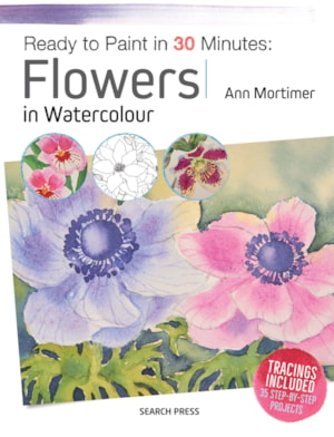 Ready to Paint in 30 Minutes Flowers in Watercolour