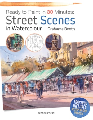 Ready to Paint in 30 Minutes Street Scenes in Watercolour
