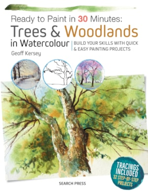 Ready to Paint in 30 Minutes Trees & Woodlands in Watercolour