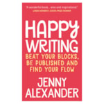 Free Gift: Happy Writing: Beat Your Blocks, Be Published and Find Your Flow