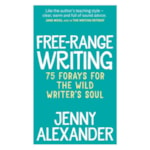 Free Gift: Free-Range Writing: 75 Forays For The Wild Writer's Soul